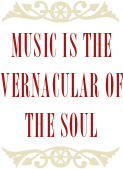 Music is the vernacular of the soul